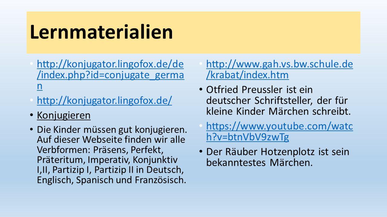 Lernmaterialien http://konjugator.lingofox.de/de /index.php id=conjugate_germa n. http://konjugator.lingofox.de/