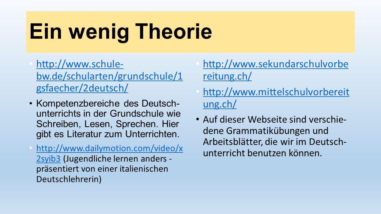 Ein wenig Theorie http://www.schule- bw.de/schularten/grundschule/1 gsfaecher/2deutsch/