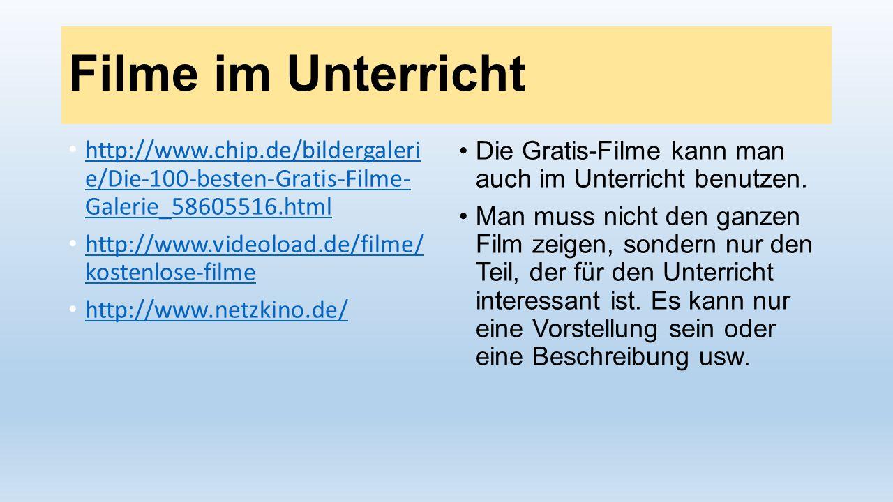 Filme im Unterricht http://www.chip.de/bildergaleri e/Die-100-besten-Gratis-Filme- Galerie_58605516.html.