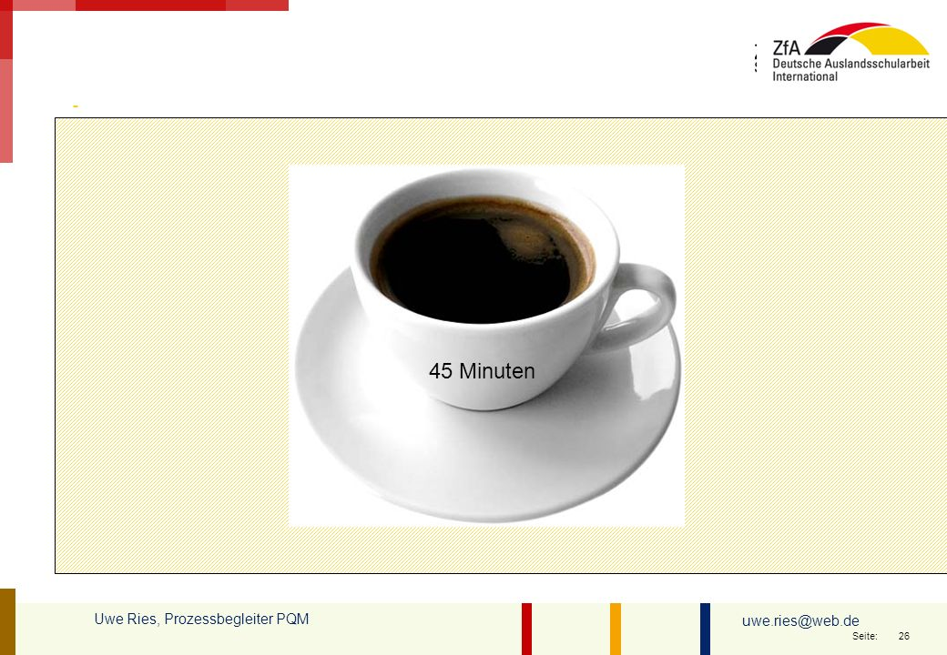 45 Minuten Uwe Ries, Prozessbegleiter PQM uwe.ries@web.de 26