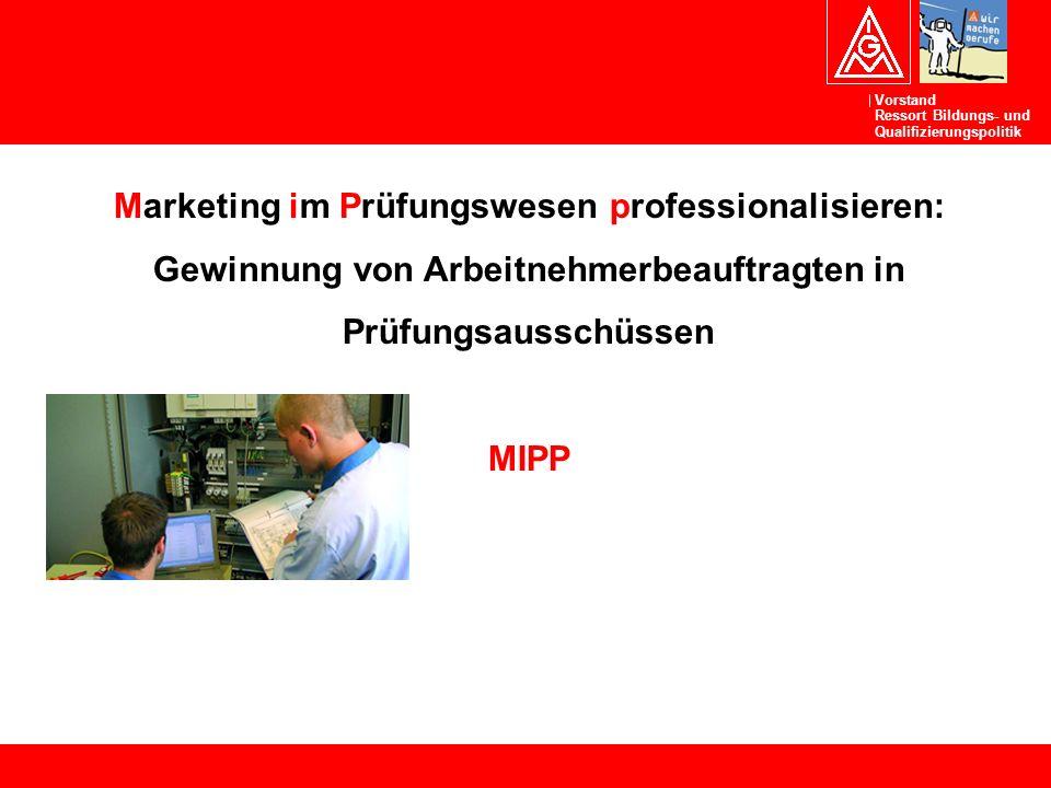 Marketing im Prüfungswesen professionalisieren: Gewinnung von Arbeitnehmerbeauftragten in Prüfungsausschüssen MIPP Laufzeit: 01.