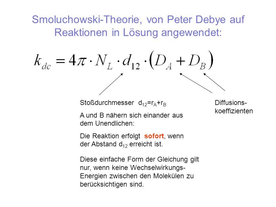 Smoluchowski-Theorie, von Peter Debye auf Reaktionen in Lösung angewendet: