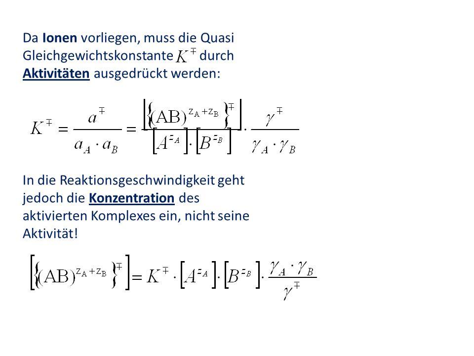 Da Ionen vorliegen, muss die Quasi Gleichgewichtskonstante durch Aktivitäten ausgedrückt werden: