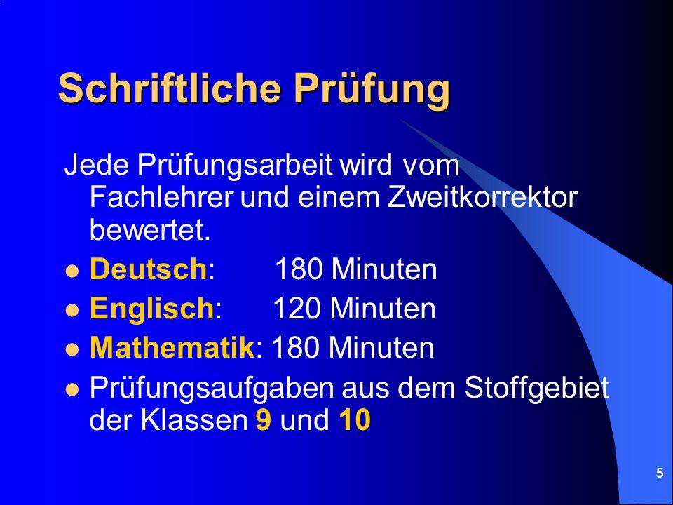 Schriftliche Prüfung Jede Prüfungsarbeit wird vom Fachlehrer und einem Zweitkorrektor bewertet. Deutsch: 180 Minuten.
