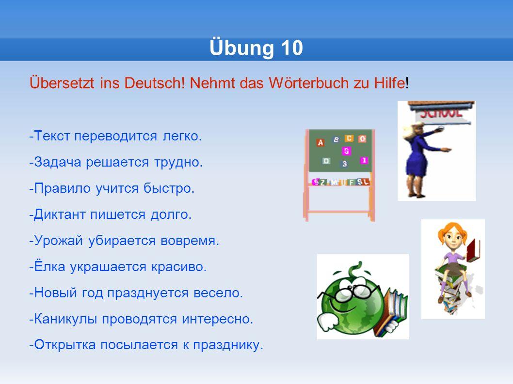 Übung 10 Übersetzt ins Deutsch! Nehmt das Wörterbuch zu Hilfe!