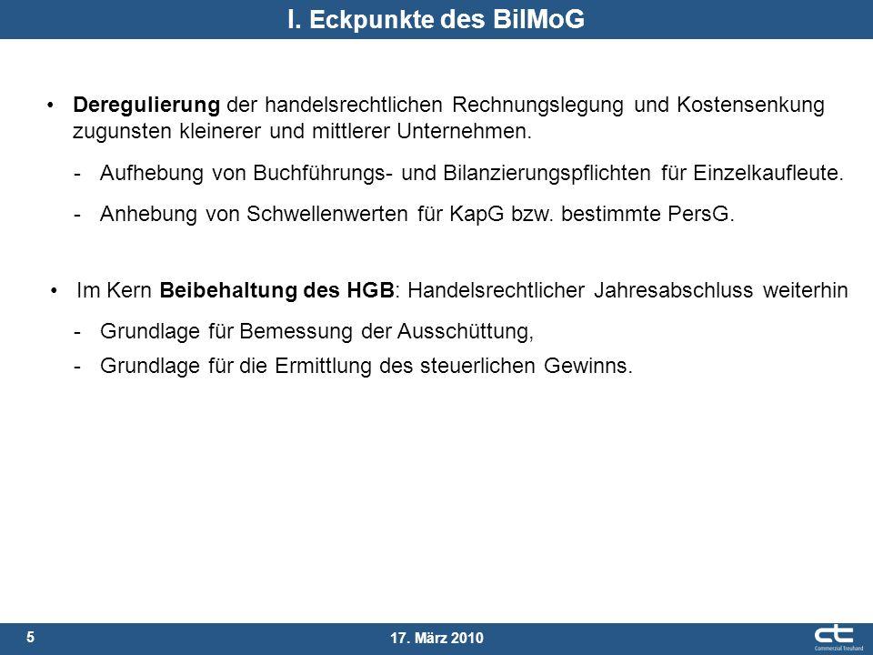 I. Eckpunkte des BilMoG Deregulierung der handelsrechtlichen Rechnungslegung und Kostensenkung zugunsten kleinerer und mittlerer Unternehmen.