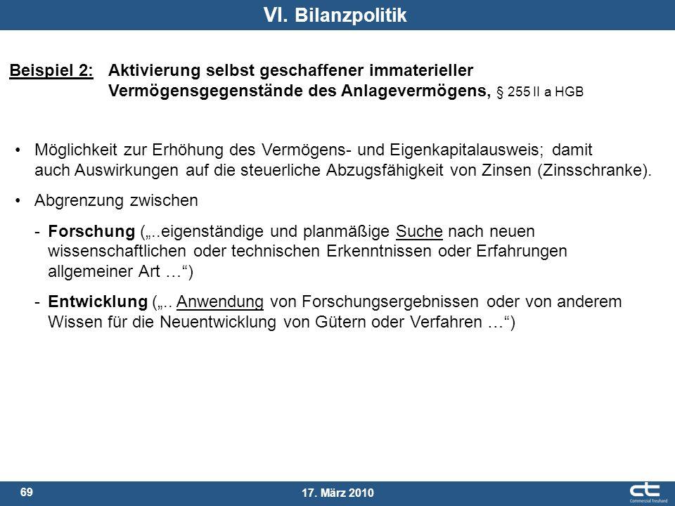 VI. Bilanzpolitik Beispiel 2: Aktivierung selbst geschaffener immaterieller Vermögensgegenstände des Anlagevermögens, § 255 II a HGB.
