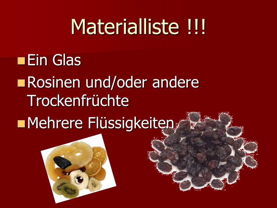 Materialliste !!! Ein Glas Rosinen und/oder andere Trockenfrüchte