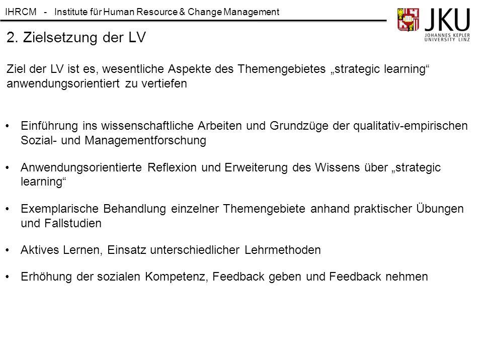 """2. Zielsetzung der LV Ziel der LV ist es, wesentliche Aspekte des Themengebietes """"strategic learning anwendungsorientiert zu vertiefen."""