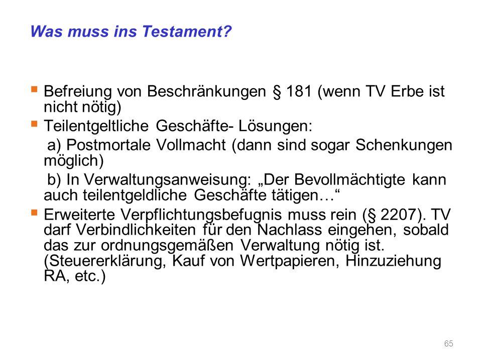 Was muss ins Testament Befreiung von Beschränkungen § 181 (wenn TV Erbe ist nicht nötig) Teilentgeltliche Geschäfte- Lösungen: