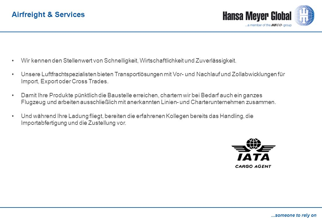 Airfreight & Services Wir kennen den Stellenwert von Schnelligkeit, Wirtschaftlichkeit und Zuverlässigkeit.
