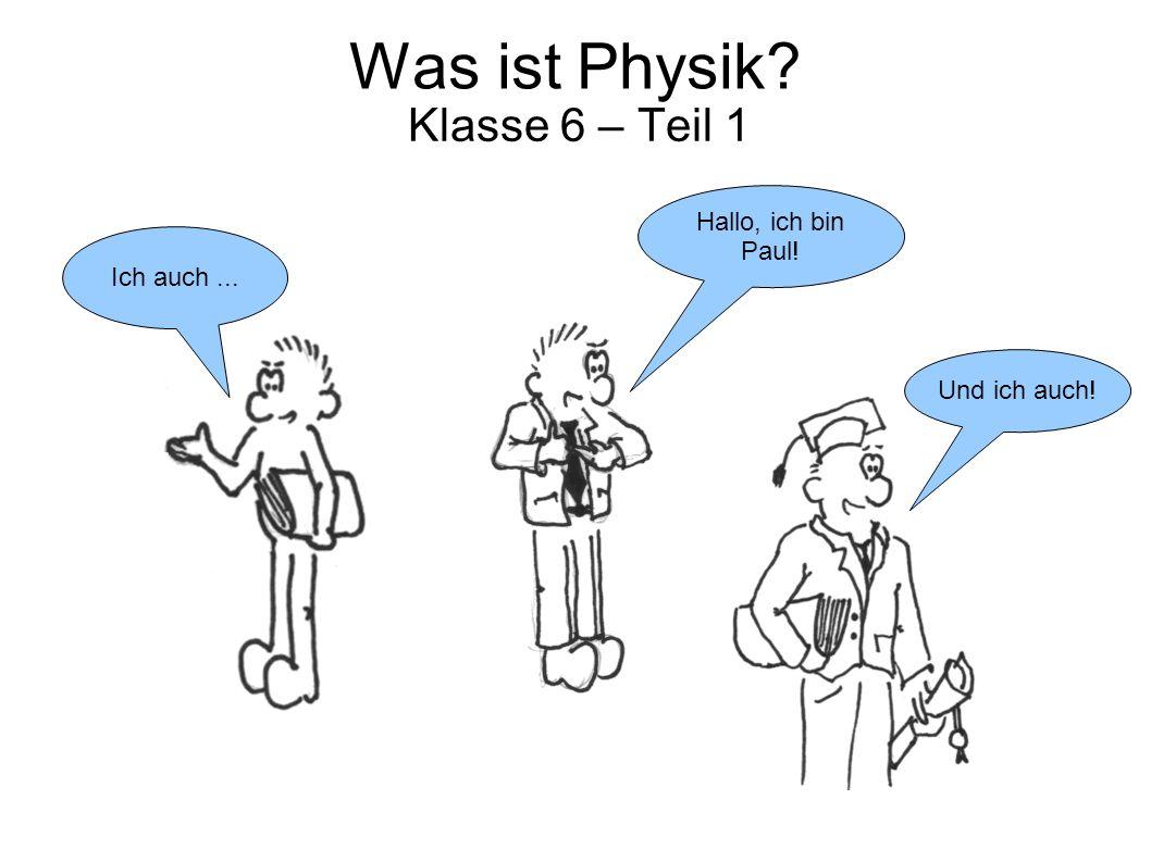 Was ist Physik Klasse 6 – Teil 1 Hallo, ich bin Paul! Ich auch ...
