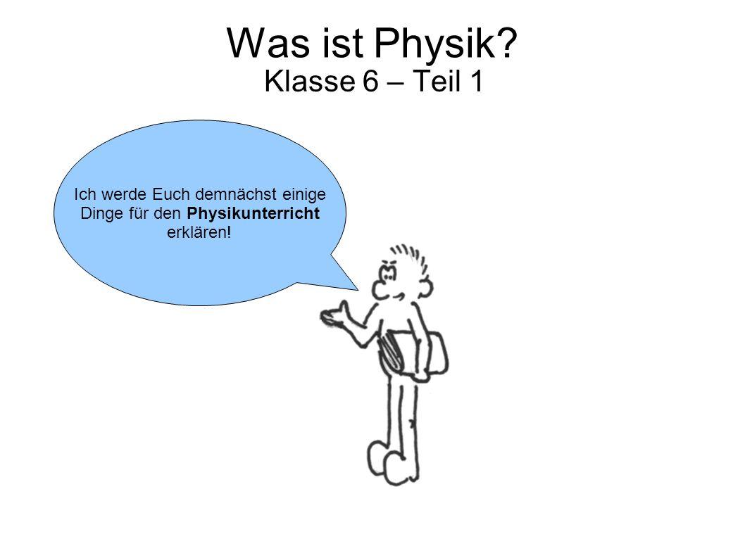 Was ist Physik Klasse 6 – Teil 1 Ich werde Euch demnächst einige