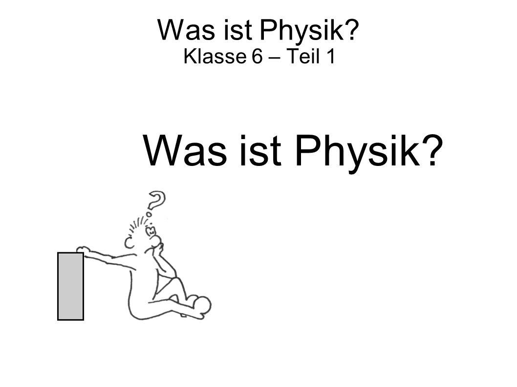 Was ist Physik Klasse 6 – Teil 1 Was ist Physik