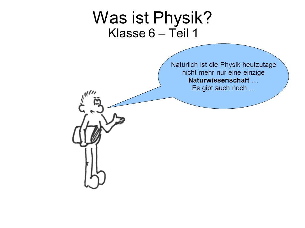 Was ist Physik Klasse 6 – Teil 1 Natürlich ist die Physik heutzutage