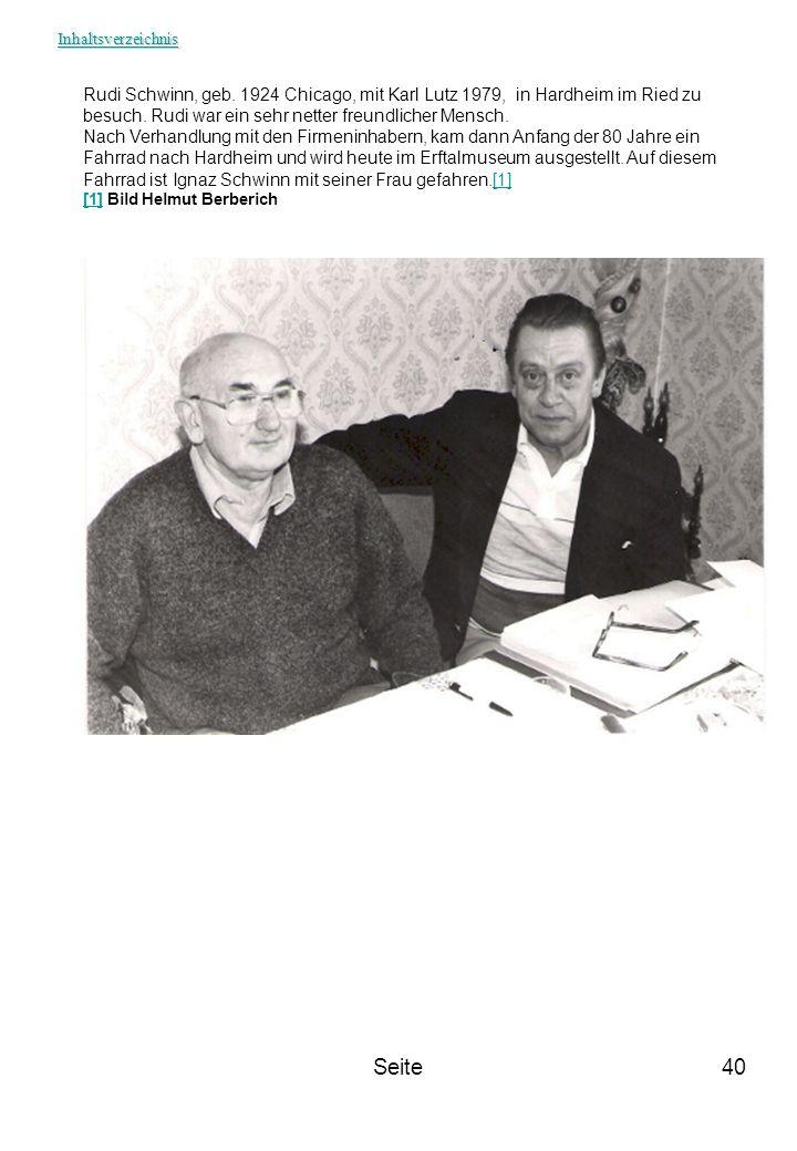 Inhaltsverzeichnis Rudi Schwinn, geb. 1924 Chicago, mit Karl Lutz 1979, in Hardheim im Ried zu besuch. Rudi war ein sehr netter freundlicher Mensch.