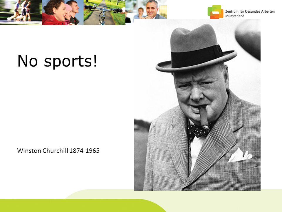 No sports! Winston Churchill 1874-1965