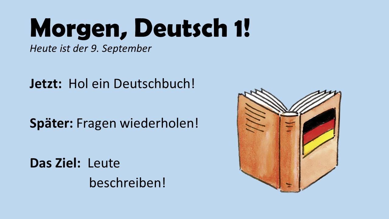 Morgen, Deutsch 1! Heute ist der 9. September
