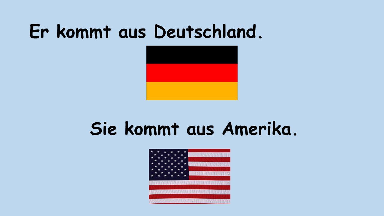 Er kommt aus Deutschland.