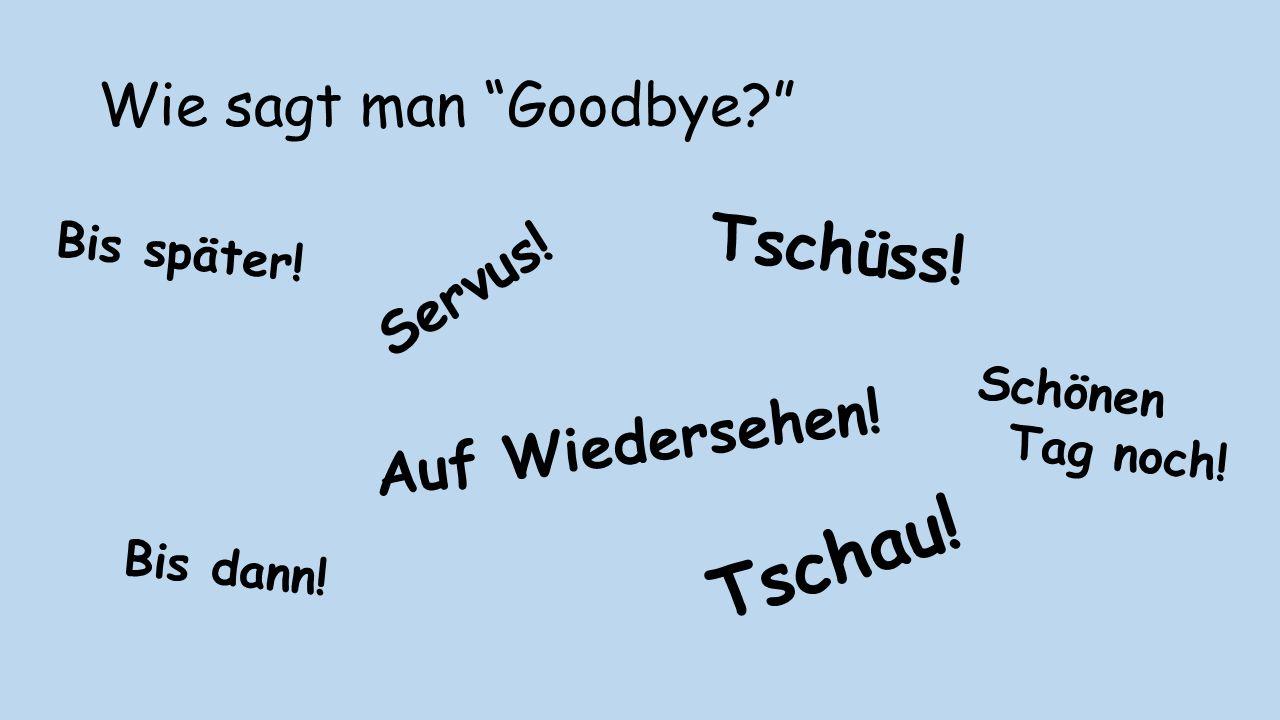 Tschau! Tschüss! Wie sagt man Goodbye Auf Wiedersehen! Servus!
