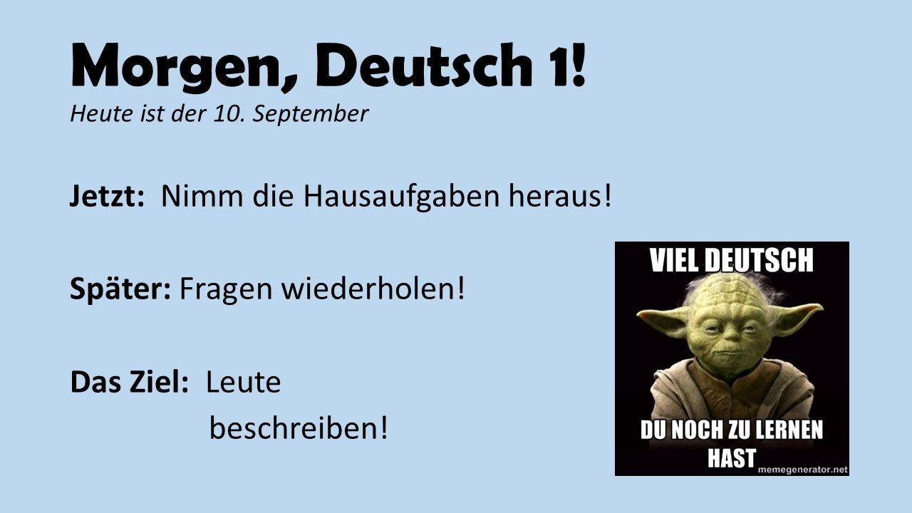 Morgen, Deutsch 1! Heute ist der 10. September