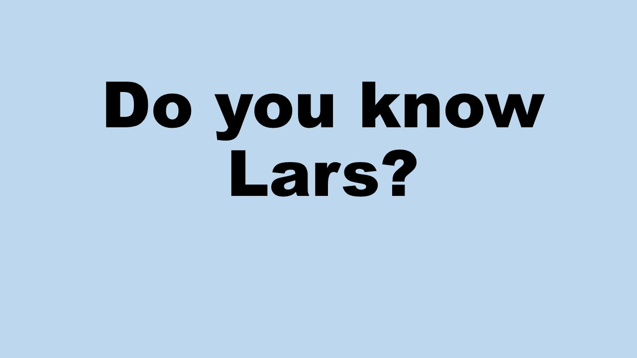 Do you know Lars