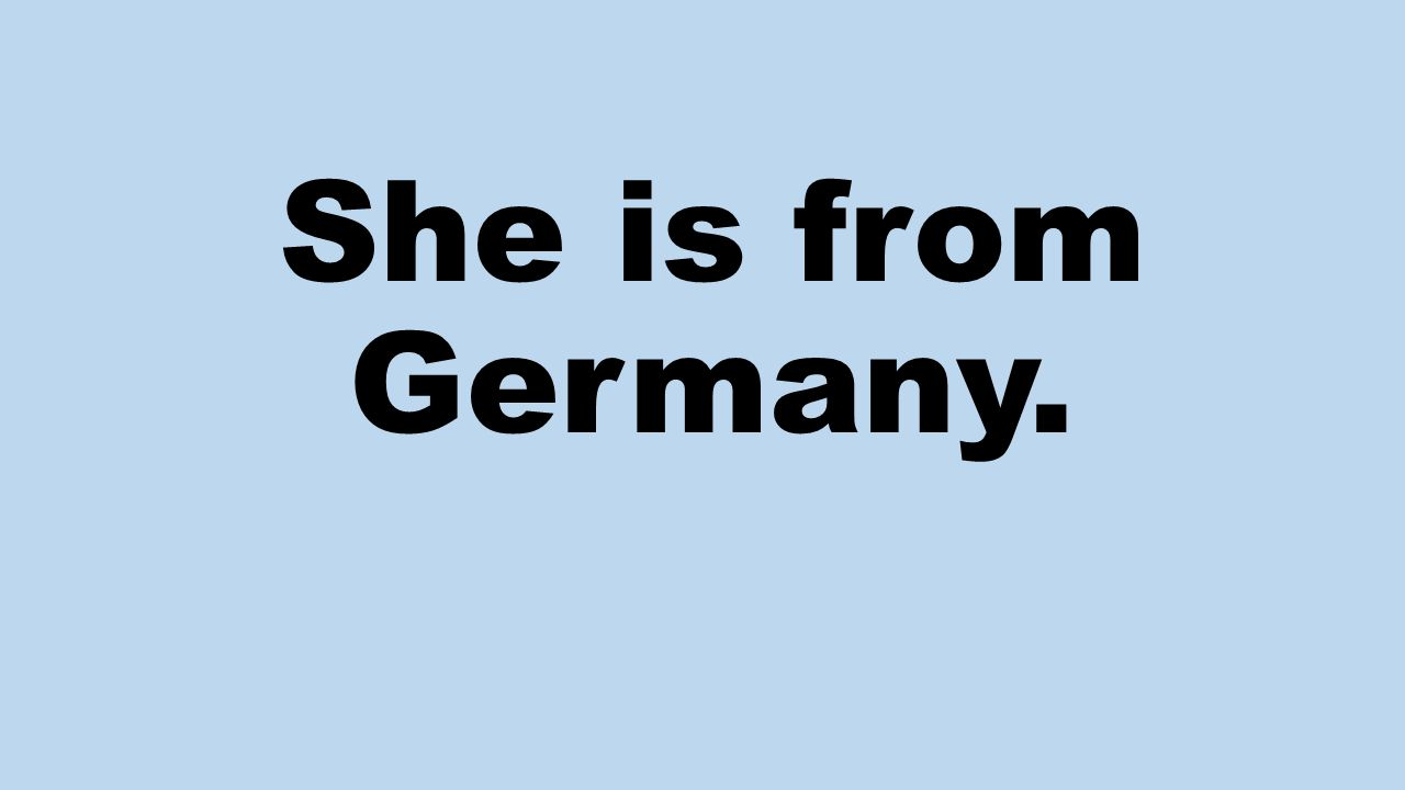 She is from Germany.