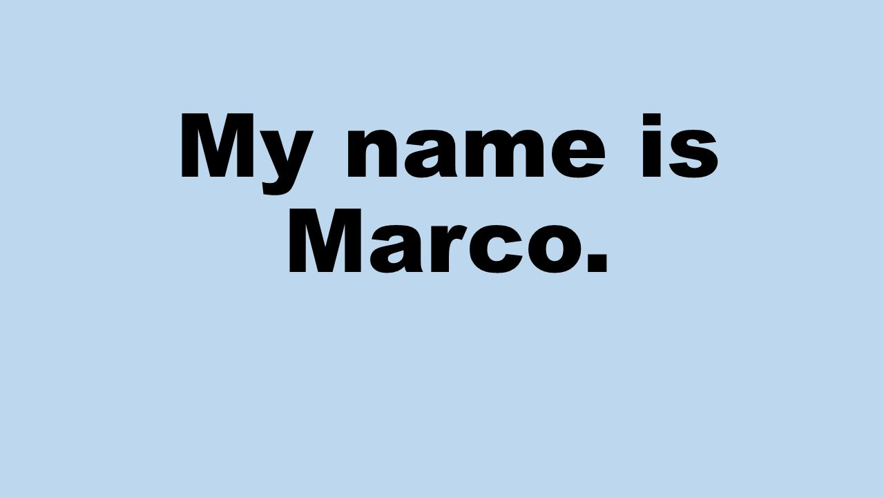 My name is Marco.