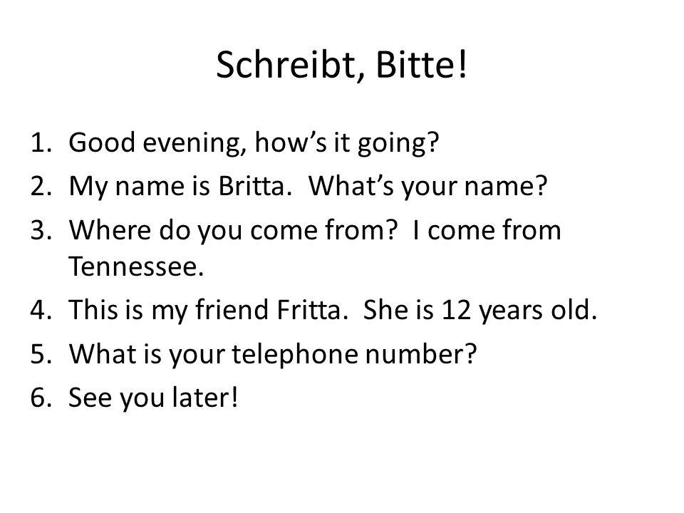 Schreibt, Bitte! Good evening, how's it going