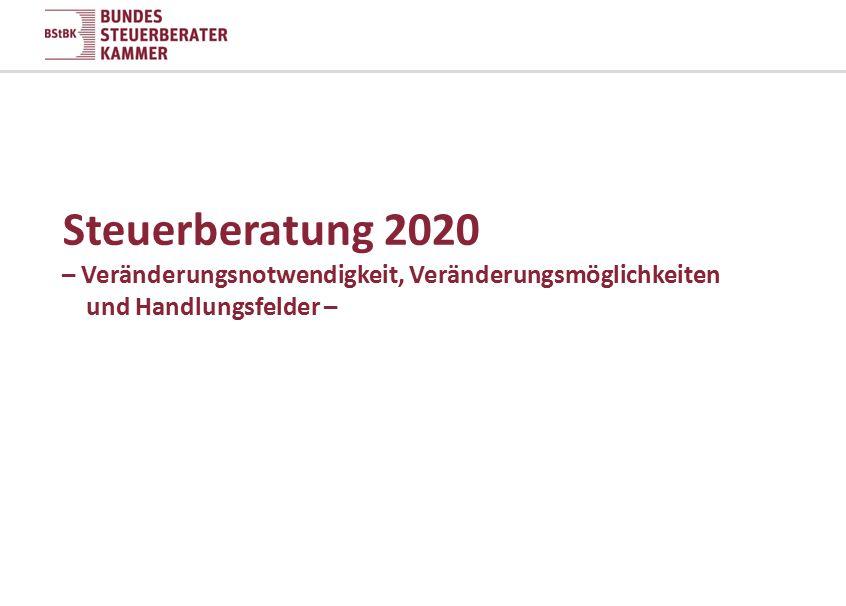 Steuerberatung 2020 – Veränderungsnotwendigkeit, Veränderungsmöglichkeiten
