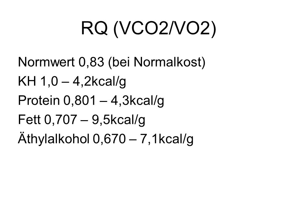 RQ (VCO2/VO2) Normwert 0,83 (bei Normalkost) KH 1,0 – 4,2kcal/g