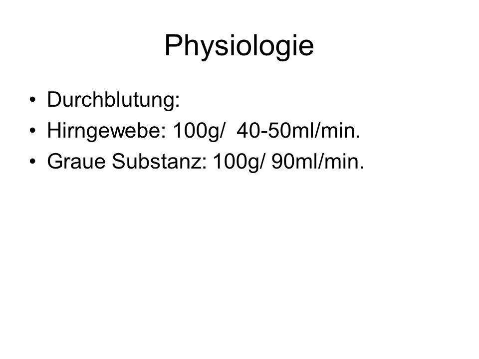 Physiologie Durchblutung: Hirngewebe: 100g/ 40-50ml/min.