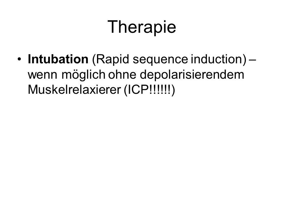 Therapie Intubation (Rapid sequence induction) – wenn möglich ohne depolarisierendem Muskelrelaxierer (ICP!!!!!!)