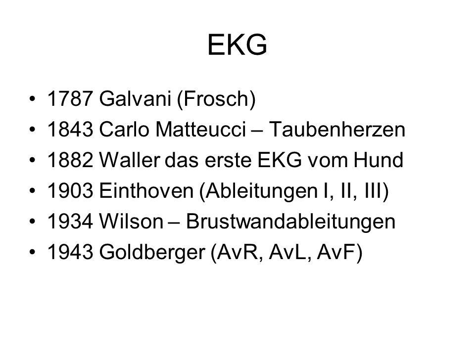 EKG 1787 Galvani (Frosch) 1843 Carlo Matteucci – Taubenherzen