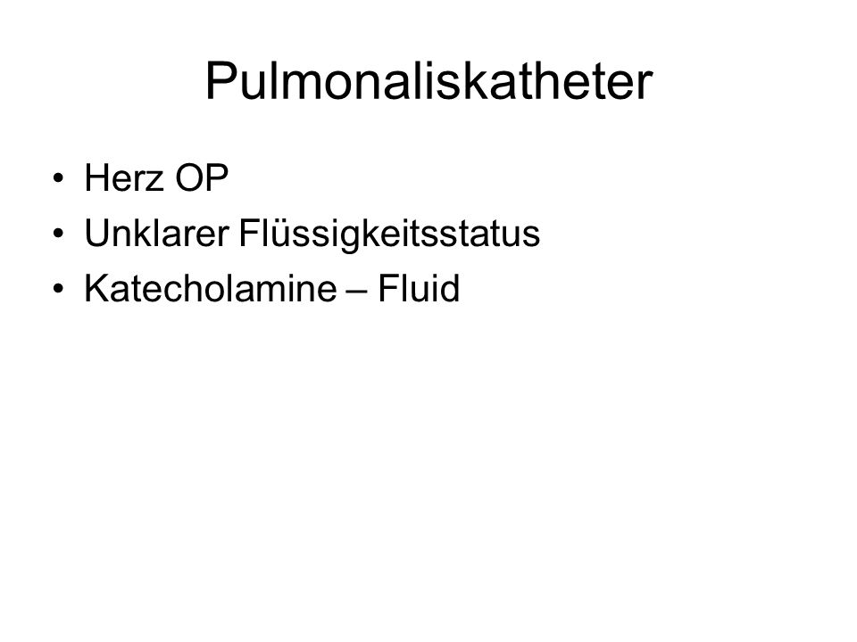 Pulmonaliskatheter Herz OP Unklarer Flüssigkeitsstatus