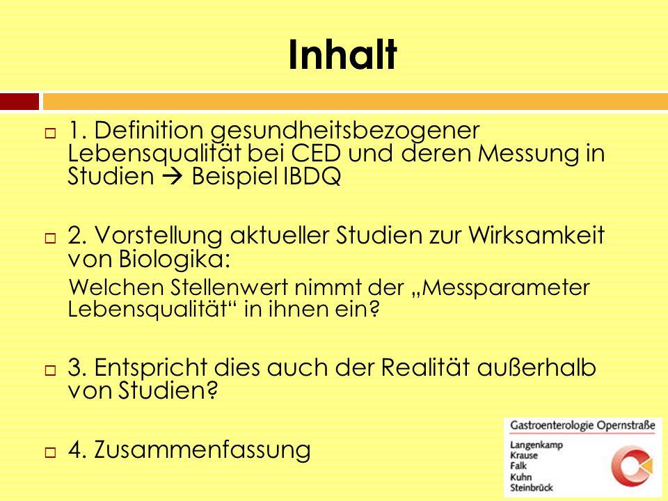 Inhalt 1. Definition gesundheitsbezogener Lebensqualität bei CED und deren Messung in Studien  Beispiel IBDQ.