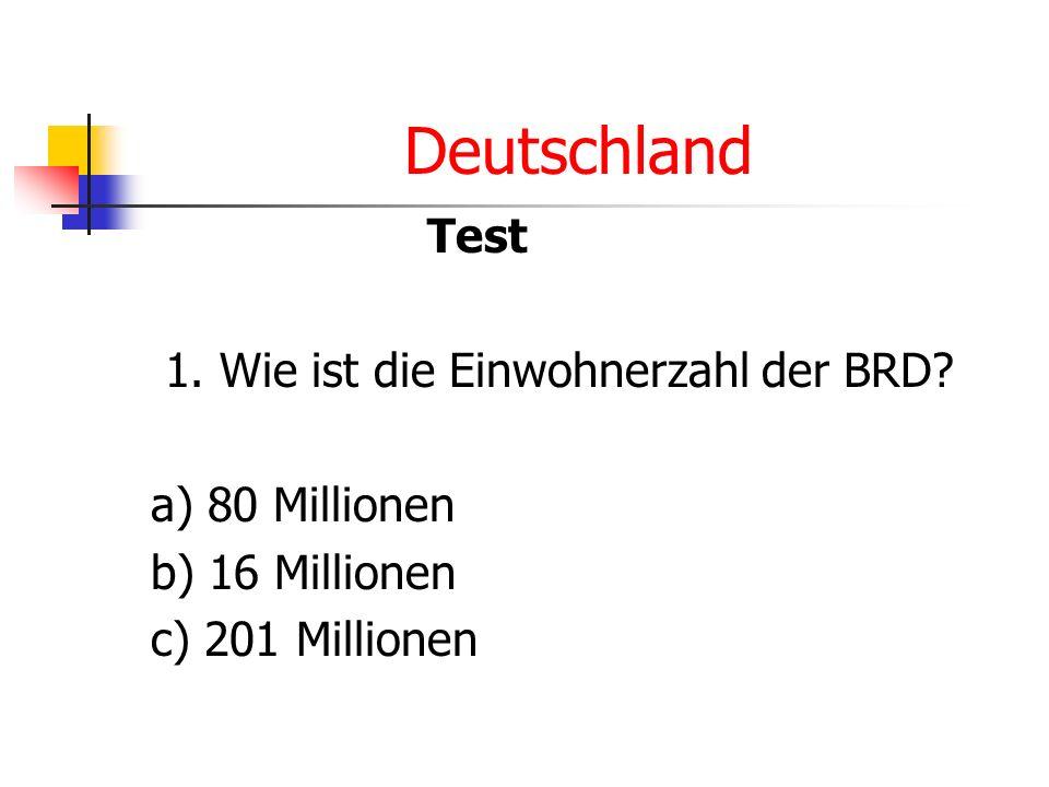 Deutschland Test 1. Wie ist die Einwohnerzahl der BRD a) 80 Millionen