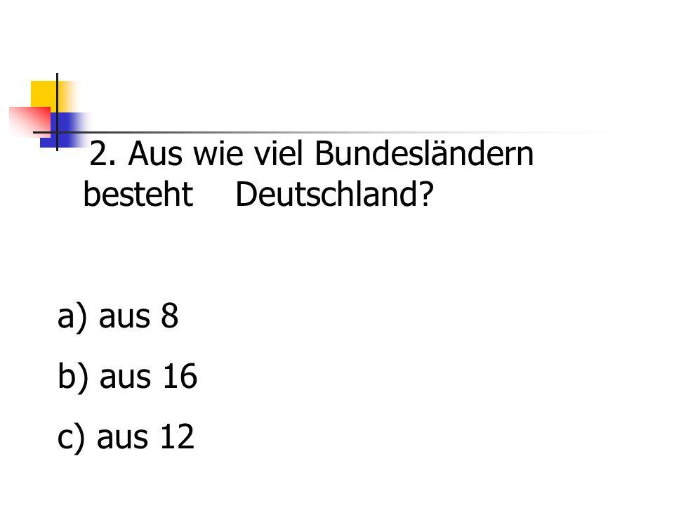 2. Aus wie viel Bundesländern besteht Deutschland