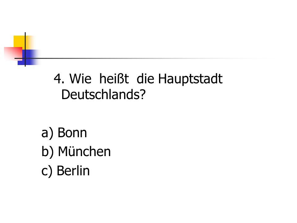 4. Wie heißt die Hauptstadt Deutschlands