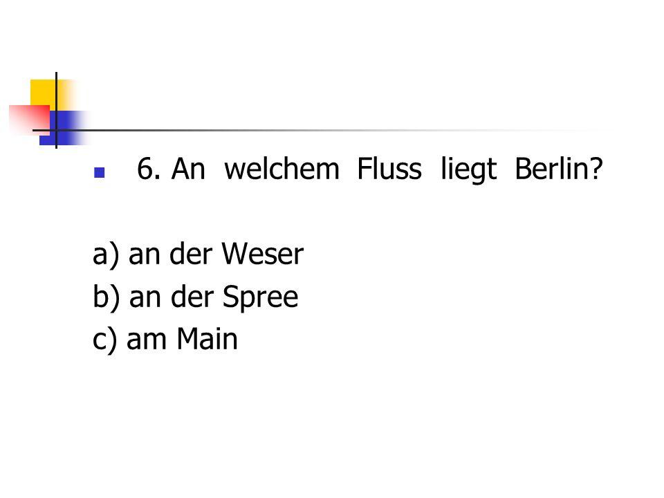 6. An welchem Fluss liegt Berlin