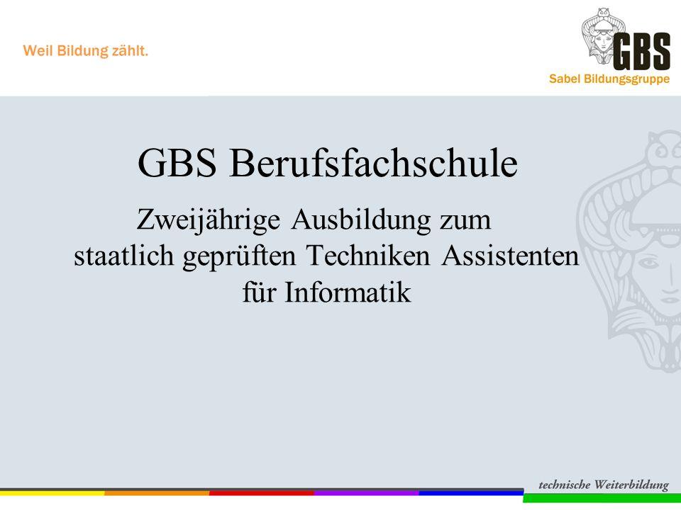 GBS Berufsfachschule Zweijährige Ausbildung zum staatlich geprüften Techniken Assistenten für Informatik.