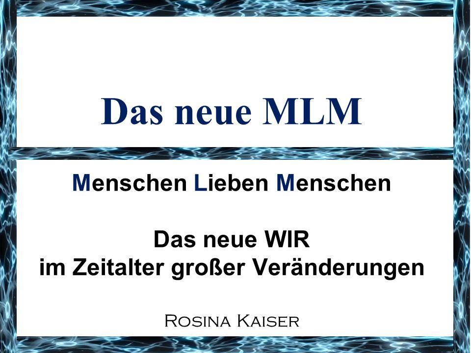 Das neue MLM Menschen Lieben Menschen Das neue WIR im Zeitalter großer Veränderungen Rosina Kaiser.