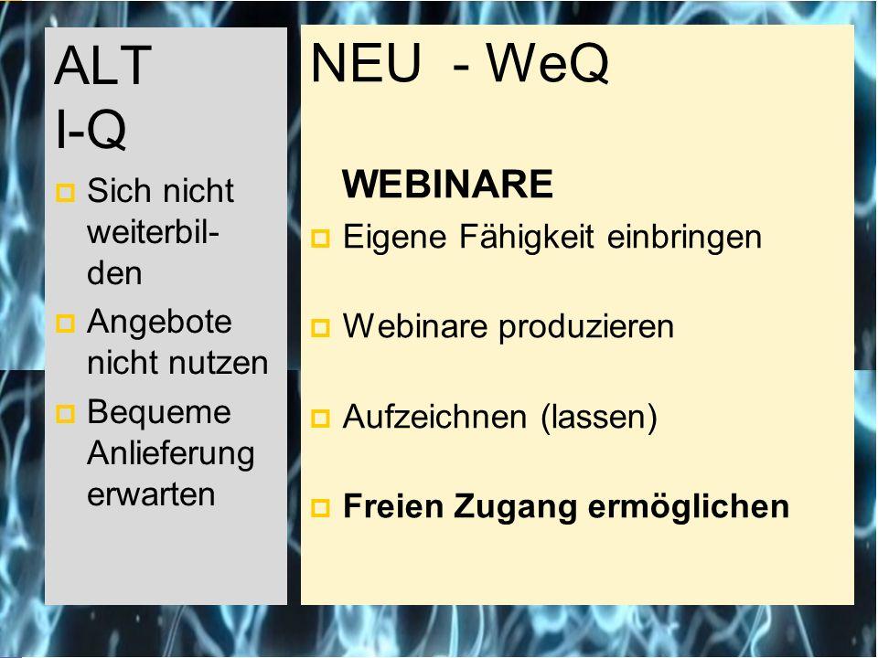 ALT I-Q NEU - WeQ WEBINARE Sich nicht weiterbil-den