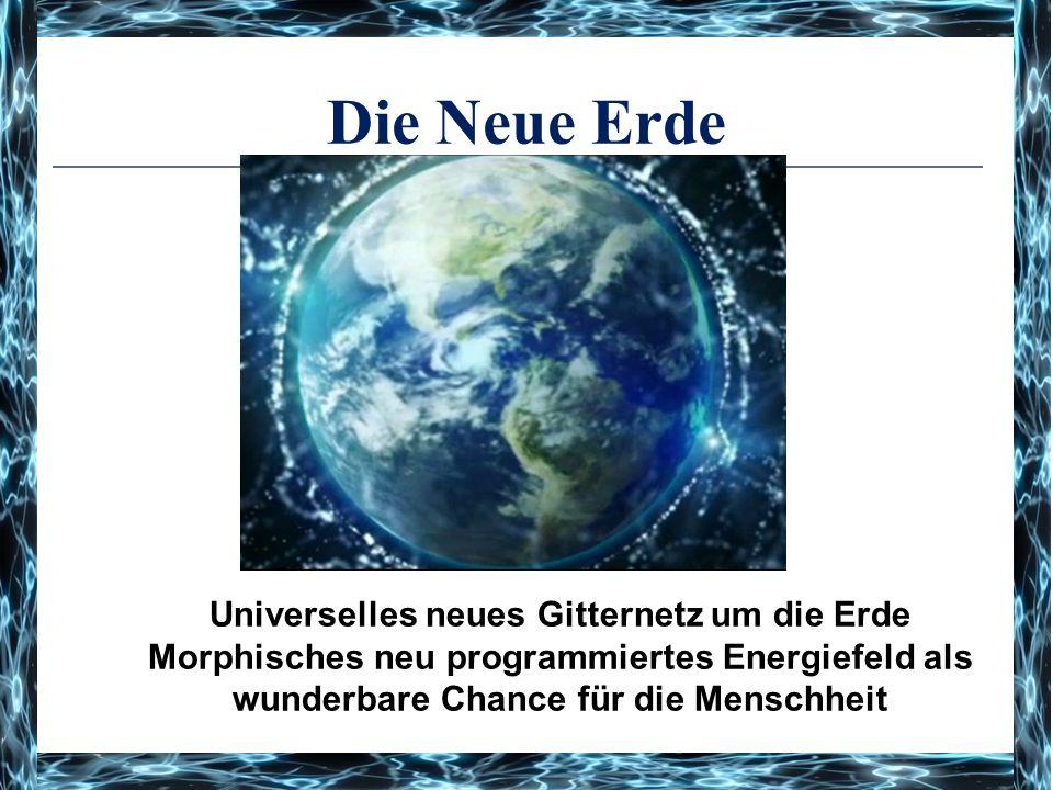 Die Neue Erde Universelles neues Gitternetz um die Erde Morphisches neu programmiertes Energiefeld als wunderbare Chance für die Menschheit.