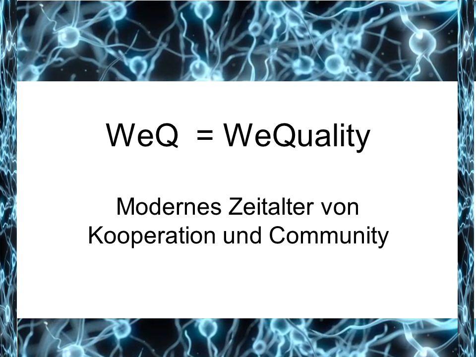 WeQ = WeQuality Modernes Zeitalter von Kooperation und Community