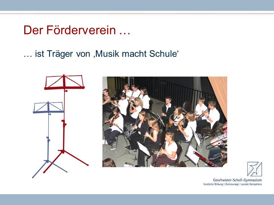 Der Förderverein … … ist Träger von 'Musik macht Schule'