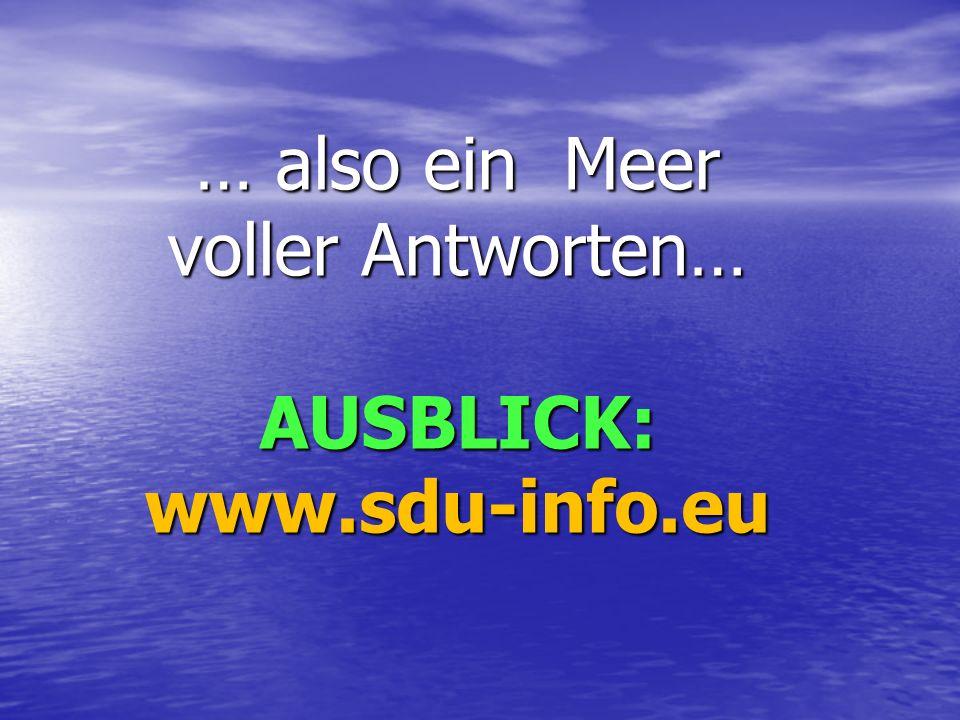 … also ein Meer voller Antworten… AUSBLICK: www.sdu-info.eu