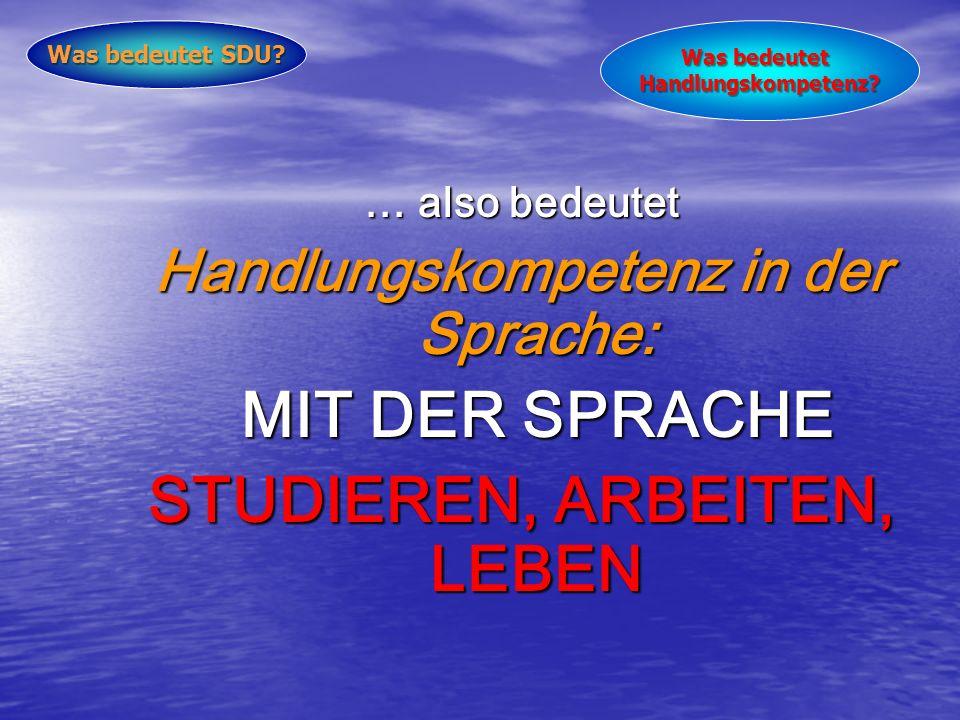 Handlungskompetenz in der Sprache: STUDIEREN, ARBEITEN, LEBEN