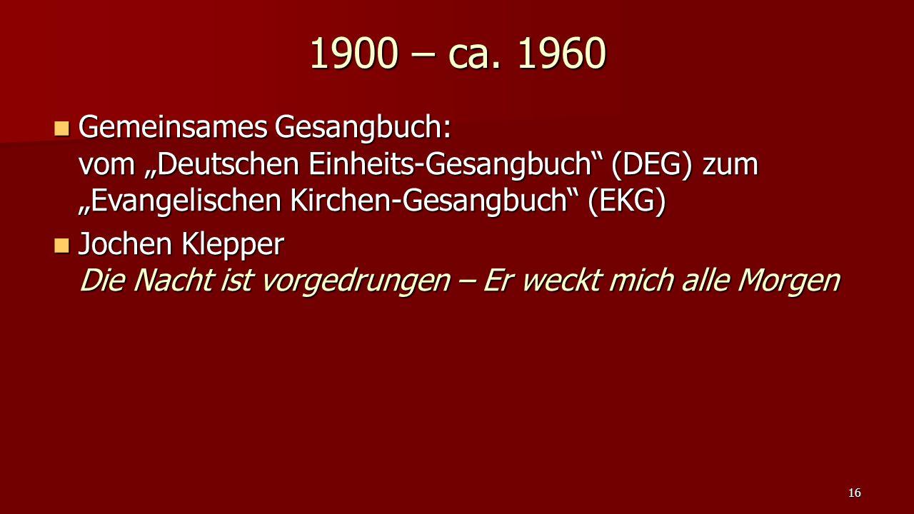 """1900 – ca. 1960 Gemeinsames Gesangbuch: vom """"Deutschen Einheits-Gesangbuch (DEG) zum """"Evangelischen Kirchen-Gesangbuch (EKG)"""