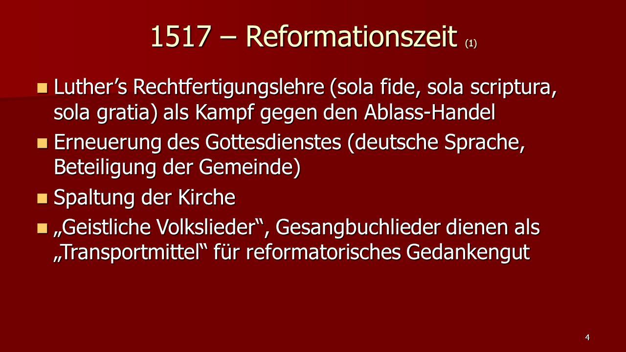 1517 – Reformationszeit (1) Luther's Rechtfertigungslehre (sola fide, sola scriptura, sola gratia) als Kampf gegen den Ablass-Handel.